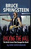 Rocking The Wall: Bruce Springsteen: The Untold Story of a Concert in East Berlin That Changed the World