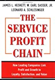 The Service Profit Chain: How Leading Companies Link Profit and Growth to Loyalty, Satisfaction and Value