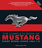 Complete Book of Mustang: Every Model Since 1964-1/2