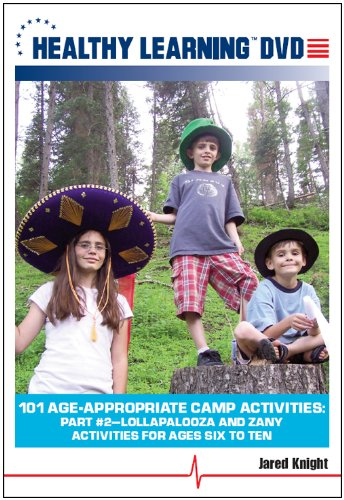 Cover art for  101 Age-Appropriate Camp Activities, Part #2: Lollapalooza and Zany Activities for Ages Six to Ten