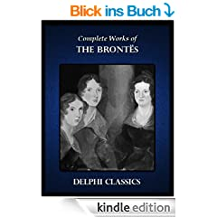 Delphi Complete Works of the Brontes Charlotte, Emily, Anne Bront� (Illustrated) (English Edition)