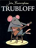 Trubloff (0099414287) by Burningham, John