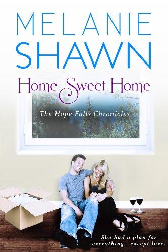 Melanie Shawn - Home Sweet Home (A Hope Falls Novel)