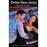 Partner Dance Success: Be the One They Want: What I Wish I Knew When I Started Social Dancing (PDS)