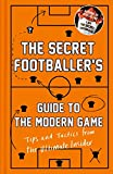 The Secret Footballer: My Guide To The Modern Game