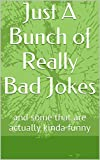 img - for Just A Bunch of Really Bad Jokes: and some that are actually kinda funny book / textbook / text book