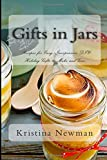 Gifts in Jars: Recipes for Easy, Inexpensive DIY Holiday Gifts to Make and Give