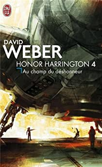 Honor Harrington, Tome 4 : Au champ du déshonneur par Weber