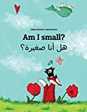 Am I small? Hl ana sghyrh?: Children's Picture Book English-Arabic (Dual Language/Bilingual Edition)