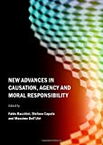 img - for New Advances in Causation, Agency and Moral Responsibility book / textbook / text book