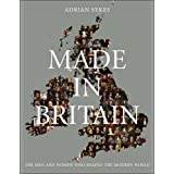 Made in Britain: The Men and Women Who Shaped the Modern Worldby Adrian Sykes