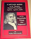 img - for Captain Kidd at St. Thomas Danish West Indies April 6 - April 8, 1699 and the Remarkable Things That Happened ! book / textbook / text book