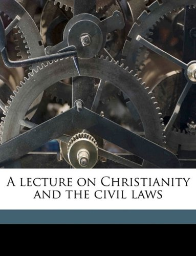 A lecture on Christianity and the civil laws