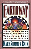 Earthway: A Native American Visionarys Path to Total Mind, Body, and Spirit Health (Religion and Spirituality)