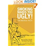 Smoking Makes You Ugly!: 100 Medical Facts