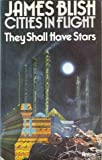 THEY SHALL HAVE STARS (CITIES IN FLIGHT / JAMES BLISH) (0099086700) by JAMES BLISH