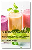 Superfood Smoothies: Energise Your Body and Mind In as Little as 3 Days, While Losing Weight and Feeling Amazing