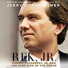 RFK Jr.: Robert F. Kennedy, Jr. and the Dark Side of the Dream (       UNABRIDGED) by Jerry Oppenheimer Narrated by Holter Graham