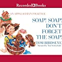 Soap! Soap! Don't Forget the Soap!: An Appalachian Folktale Audiobook by Tom Birdseye Narrated by Tom Stechschulte