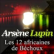 Les douze africaines de Béchoux (Arsène Lupin 35) | Maurice Leblanc