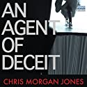 An Agent of Deceit (       UNABRIDGED) by Chris Morgan Jones Narrated by Jonathan Keeble