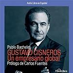 Gustavo Cisneros: Un Empresario Global [Gustave Cisneros: The Pioneer] | Pablo Bachelet