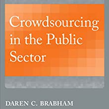 Crowdsourcing in the Public Sector: Public Management and Change Series Audiobook by Daren C. Brabham Narrated by Roger Price