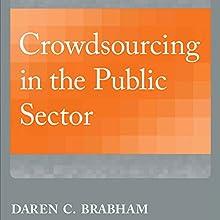 Crowdsourcing in the Public Sector: Public Management and Change Series | Livre audio Auteur(s) : Daren C. Brabham Narrateur(s) : Roger Price