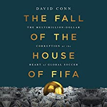 The Fall of the House of FIFA: The Multimillion-Dollar Corruption at the Heart of Global Soccer Audiobook by David Conn Narrated by Matthew Waterson