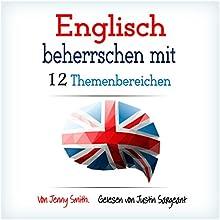 Englisch Beherrschen Mit 12 Themenbereichen: Über 200 Mittelschwere WöRter Und Phrasen Erklärt Hörbuch von Jenny Smith Gesprochen von: Jus Sargeant