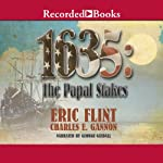 1635: The Papal Stakes (       UNABRIDGED) by Charles E. Gannon, Eric Flint Narrated by George Guidall