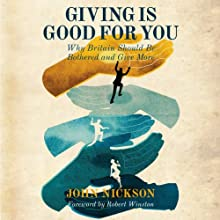 Giving Is Good for You: Why Britain Should Be Bothered to Give More Audiobook by John Nickson Narrated by Mark Meadows