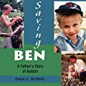 Saving Ben: A Father's Story of Autism (       UNABRIDGED) by Dan E. Burns Narrated by William Coon