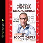 If My Body Is a Temple, Then I Was a Megachurch: My Journey of Losing 132 Pounds with No Exercise | [Scott Davis, Tim Luke, Mark Lowry (foreword)]