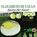 Against Her Nature Audiobook by Elizabeth Buchan Narrated by Stella Gonet