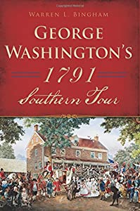 George Washington's 1791 Southern Tour (History & Guide)
