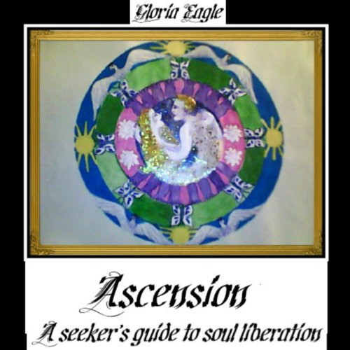 ASCENSION: A SEEKER'S GUIDE TO SOUL LIBERATION