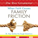 When Faith Causes Family Friction: Dr. Ray Tackles the Tough Questions Audiobook by Ray Guarendi Narrated by Ray Guarendi