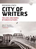 A City of Writers: Dublin's Authors and Where They Lived (1908308451) by Brendan Lynch