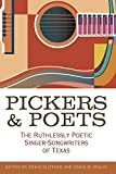 img - for Pickers and Poets: The Ruthlessly Poetic Singer-Songwriters of Texas (John and Robin Dickson Series in Texas Music, sponsored by the Center for Texas) book / textbook / text book