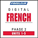French Phase 2, Unit 01-05: Learn to Speak and Understand French with Pimsleur Language Programs  by Pimsleur