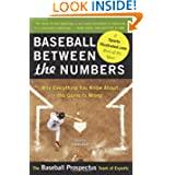 Baseball Between the Numbers: Why Everything You Know About the Game Is Wrong by The Baseball Prospectus Team of Experts and Jonah Keri