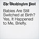 Babies Are Still Switched at Birth? Yes, It Happened to Me, Briefly | Karin Tanabe