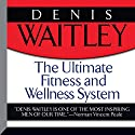 The Ultimate Fitness and Wellness System Speech by Denis Waitley Narrated by Denis Waitley