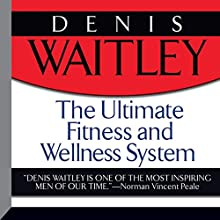 The Ultimate Fitness and Wellness System  by Denis Waitley Narrated by Denis Waitley