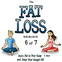 Fat Loss Tips 6: The Fat Loss Series: Book 6 of 7: Burn Fat in Your Sleep and Relax Your Weight Off (       UNABRIDGED) by V. Noot Narrated by  Voice Cat LLC by Doug Spence