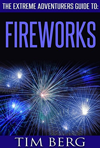 The Extreme Adventurers Guide To: Fireworks PDF