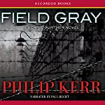 Field Gray: A Bernie Gunther Novel (       UNABRIDGED) by Philip Kerr Narrated by Paul Hecht