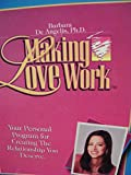 img - for Making Love Work: Your Personal Program for Creating the Relationship You Deserve. book / textbook / text book