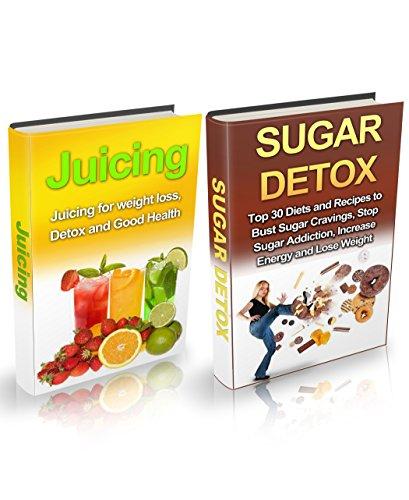 Juicing & Sugar Detox Box Set: Juicing & Sugar Detox for Better Health & Longer Life (Juicing, Juicing for Weight Loss, Juicing Books, Juicing Recipes ... Detox For Beginners, Sugar Detox Cookboo) by Tara Moran, Tina Rogers